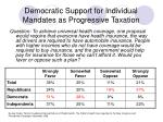 democratic support for individual mandates as progressive taxation