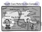 health care reforms are complex