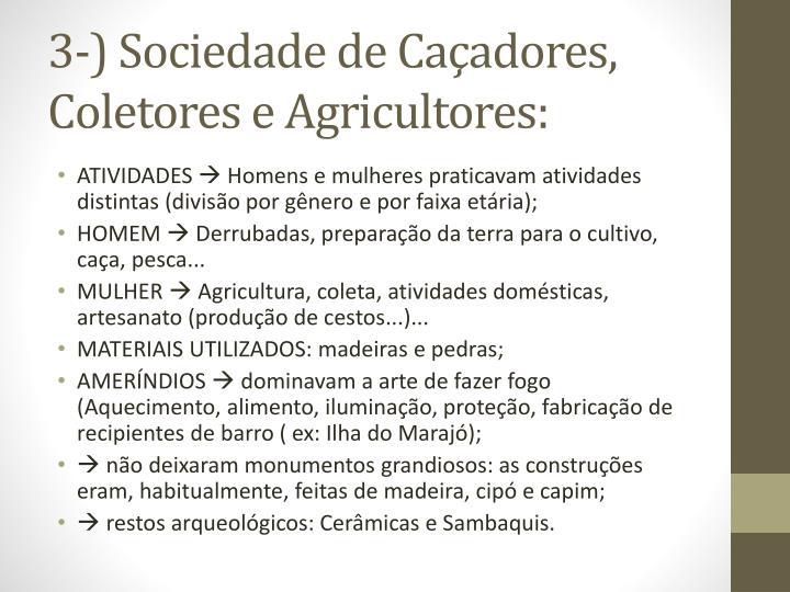 3-) Sociedade de Caçadores, Coletores e Agricultores:
