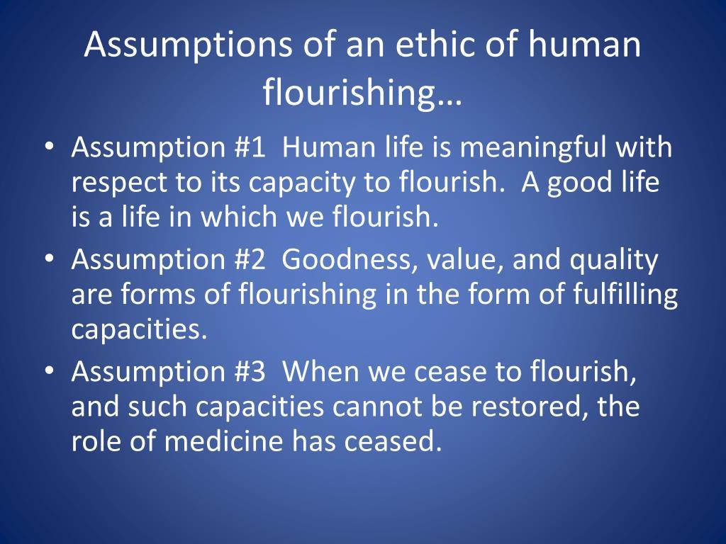 Assumptions of an ethic of human flourishing…