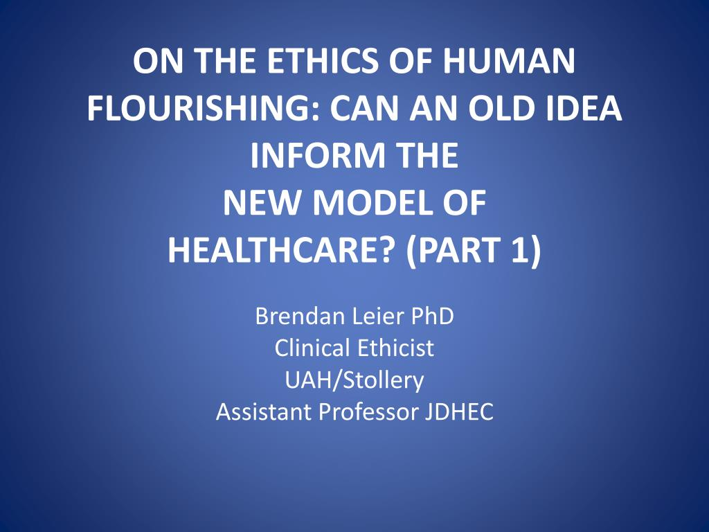 on the ethics of human flourishing can an old idea inform the new model of healthcare part 1 l.