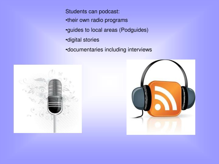 Students can podcast: