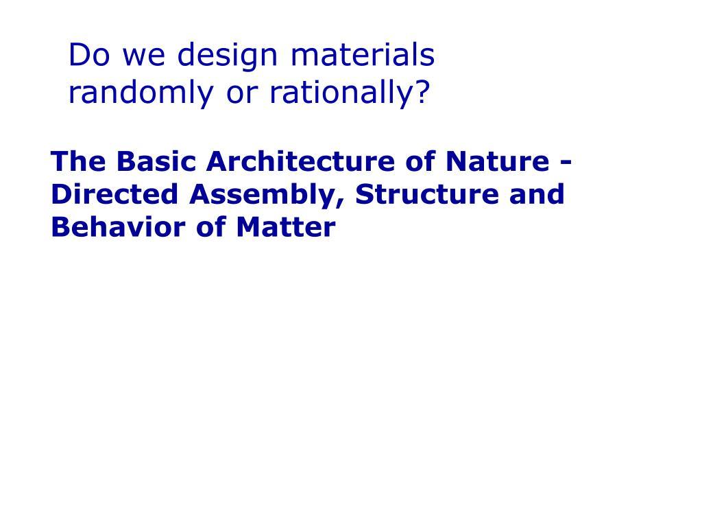 Do we design materials               randomly or rationally?