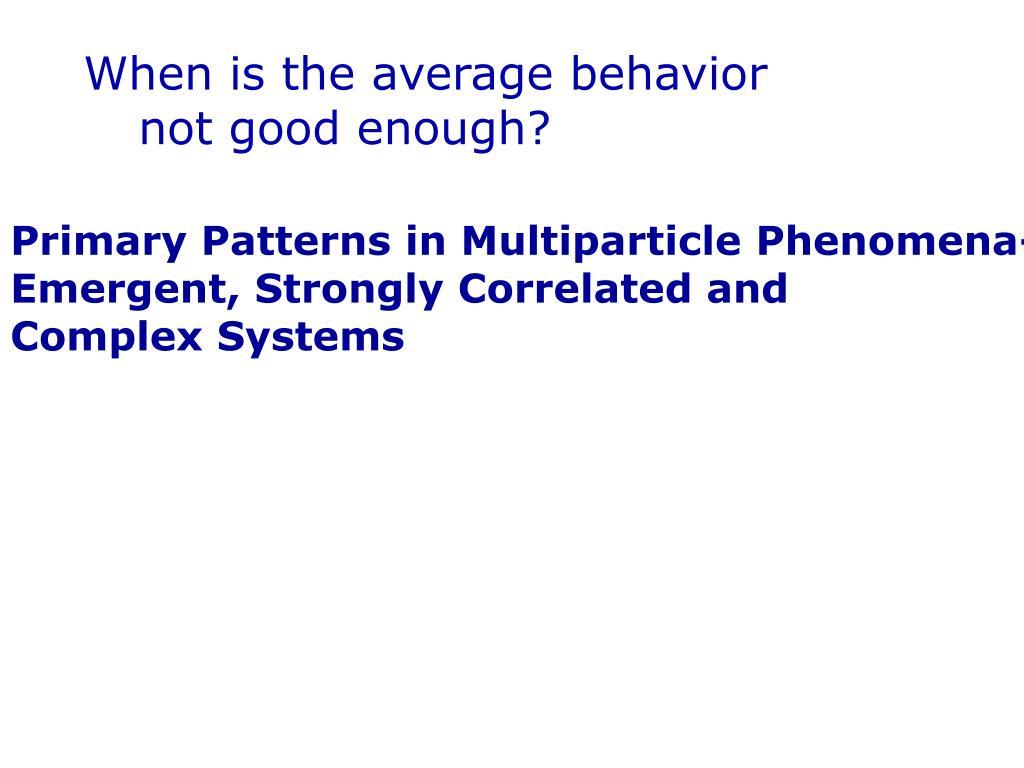 When is the average behavior