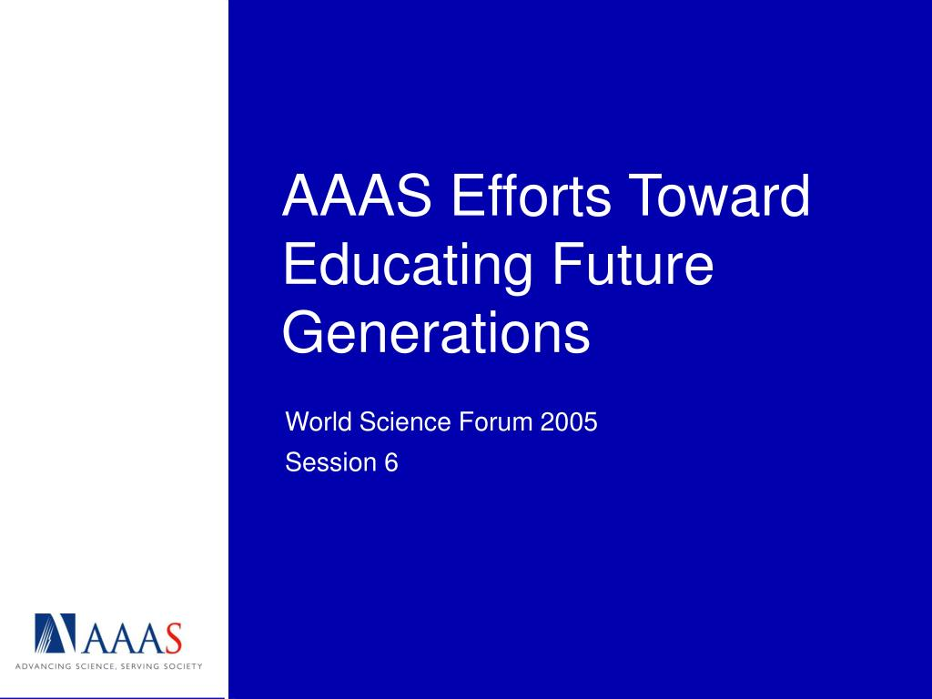 aaas efforts toward educating future generations l.