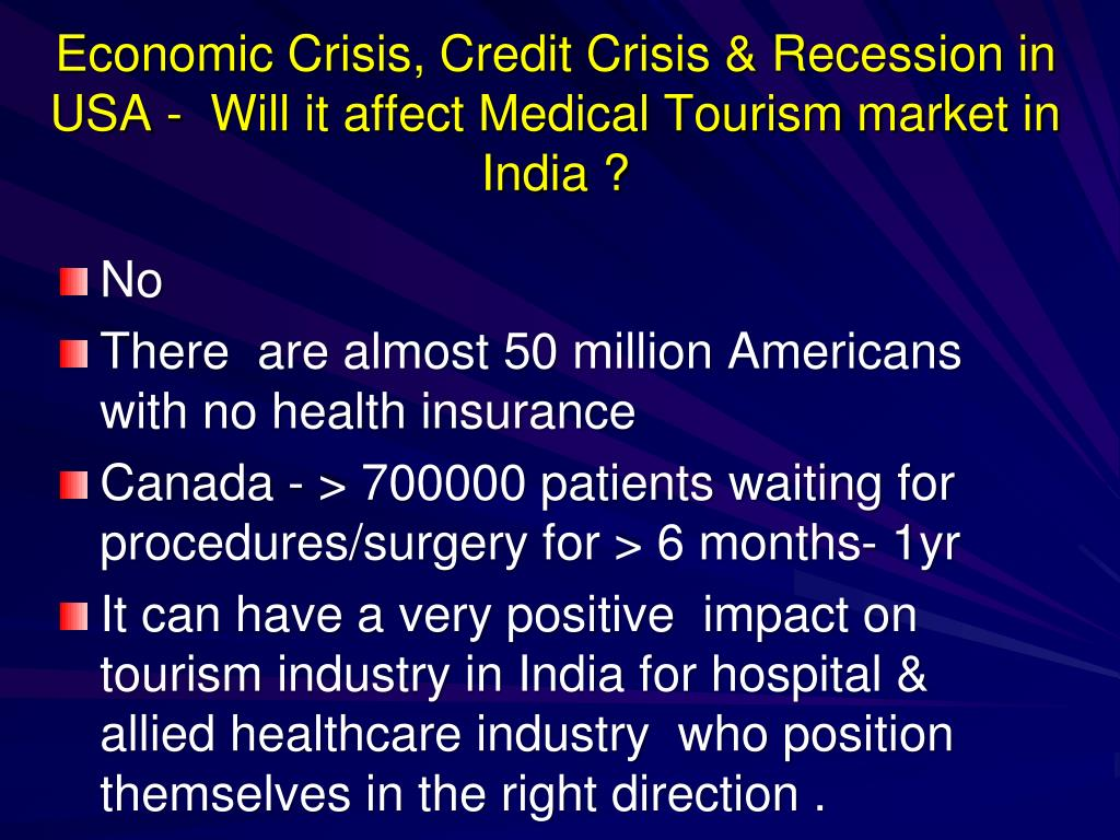 Economic Crisis, Credit Crisis & Recession in USA -  Will it affect Medical Tourism market in India ?