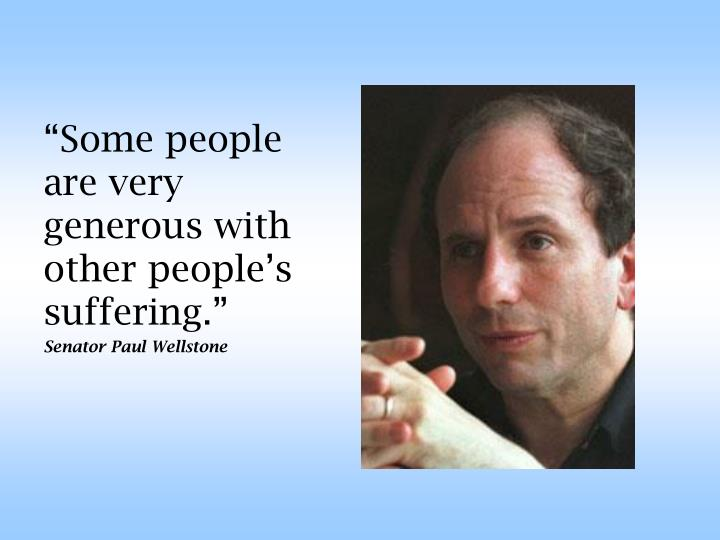 """""""Some people are very generous with other people's suffering."""""""