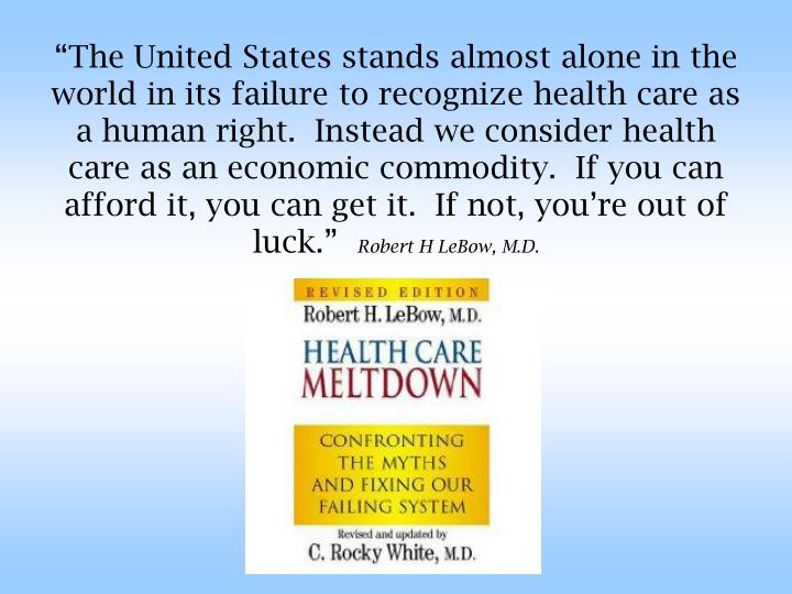 """""""The United States stands almost alone in the world in its failure to recognize health care as a h..."""