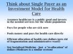 think about single payer as an investment model for health care