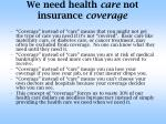 we need health care not insurance coverage