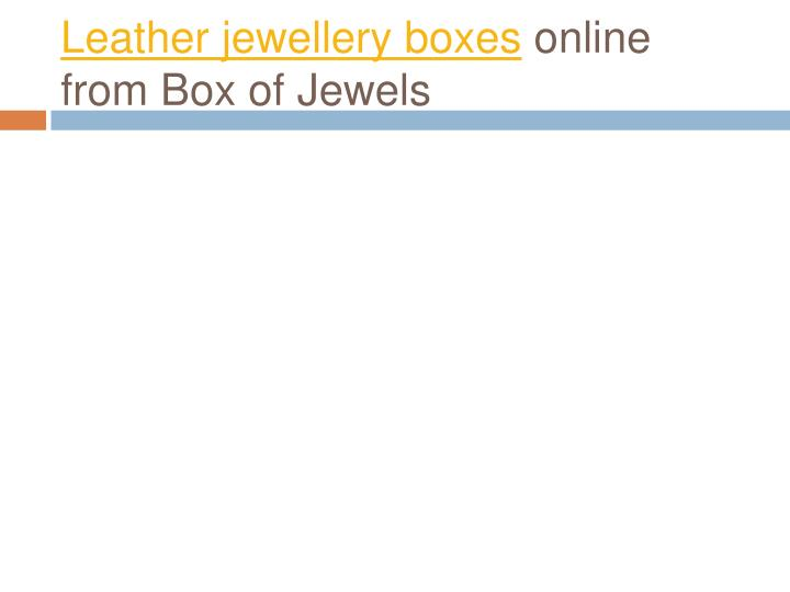 leather jewellery boxes online from box of jewels n.