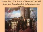 in our film the battle of tsushima we will learn how japan handled its westernization process