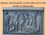 quotas and demands on the tribes led to the deaths of thousands
