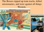 the boxers ripped up train tracks killed missionaries and were against all things western
