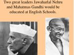 two great leaders jawaharlal nehru and mahatmas gandhi would be educated at english schools