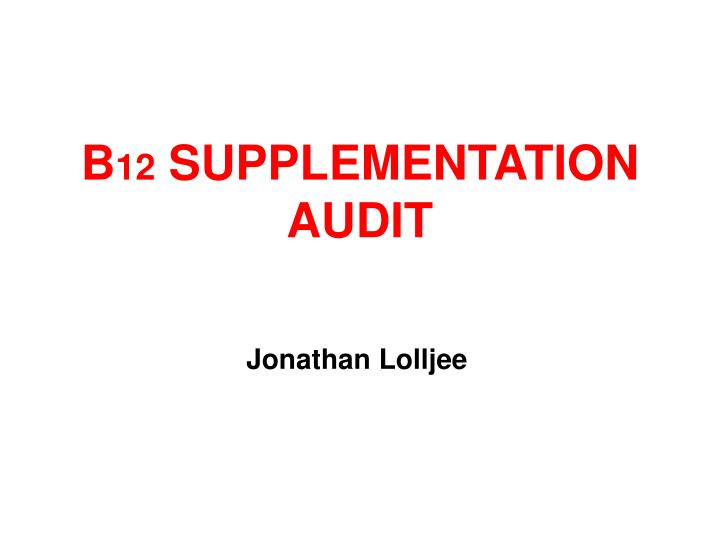 b 12 supplementation audit n.