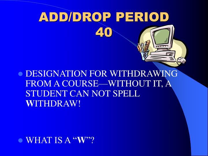 ADD/DROP PERIOD