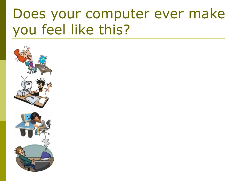 Does your computer ever make you feel like this?