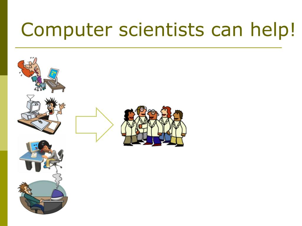 Computer scientists can help!