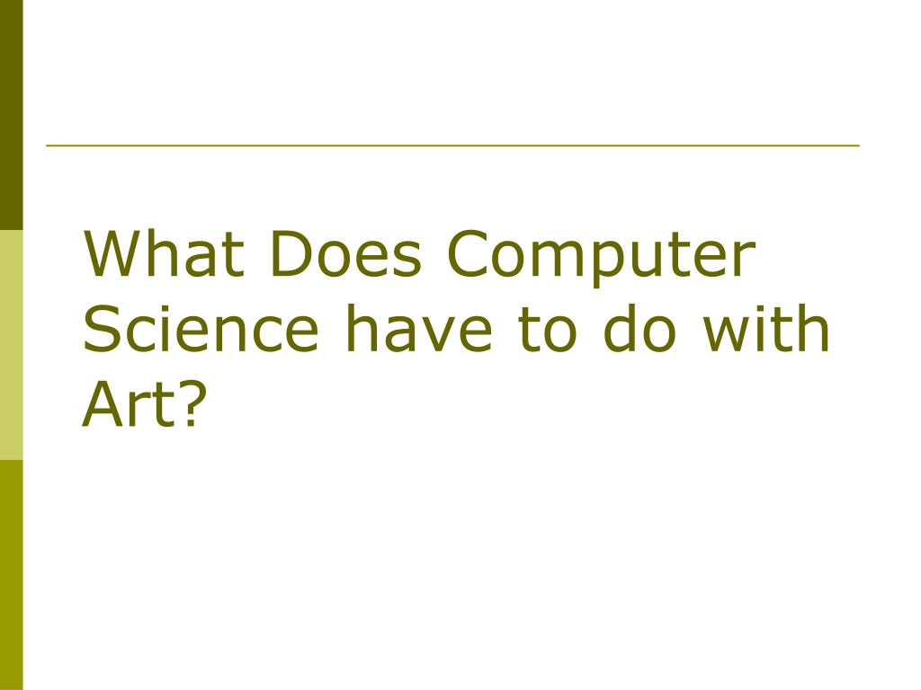 What Does Computer Science have to do with Art?