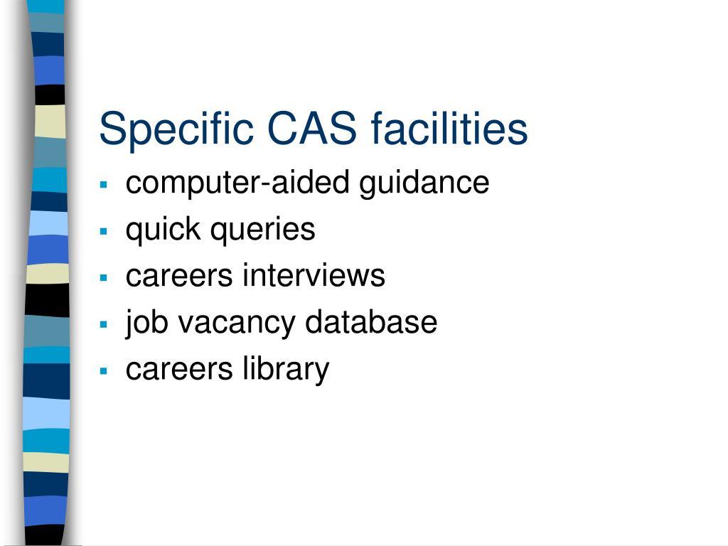 Specific CAS facilities