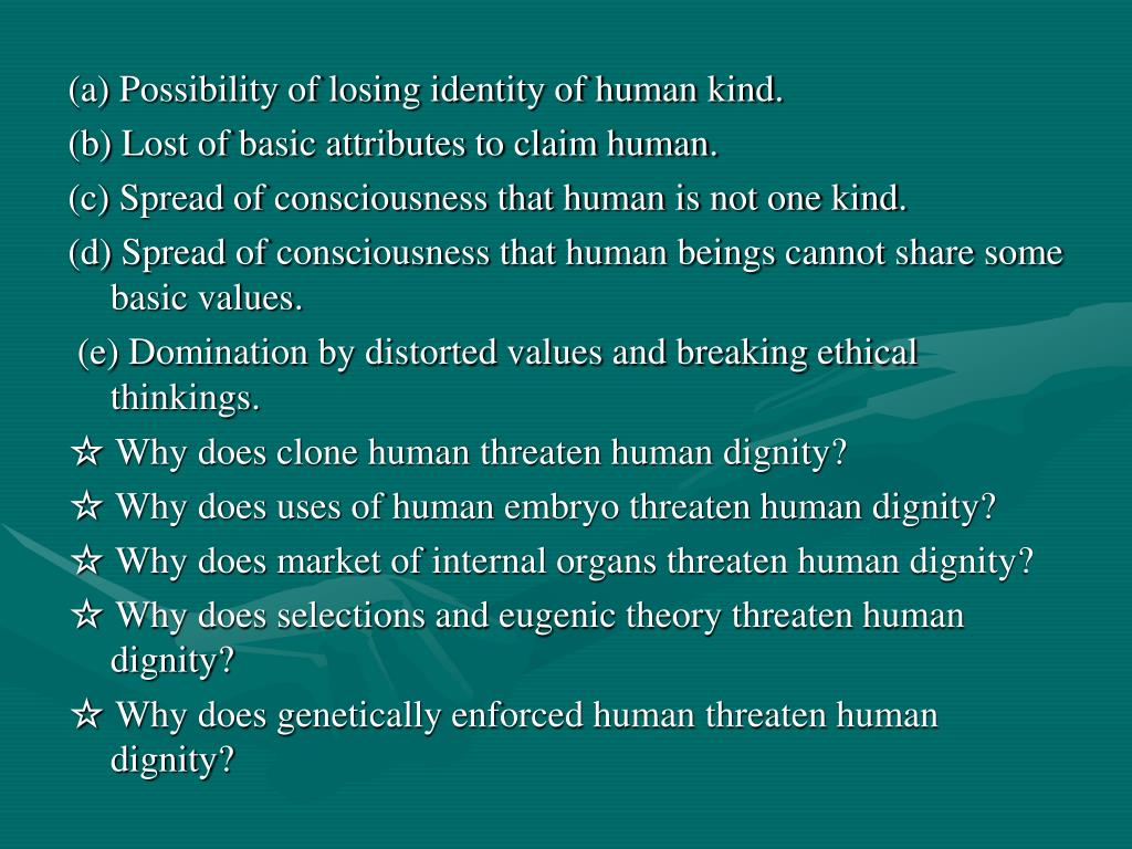 (a) Possibility of losing identity of human kind.