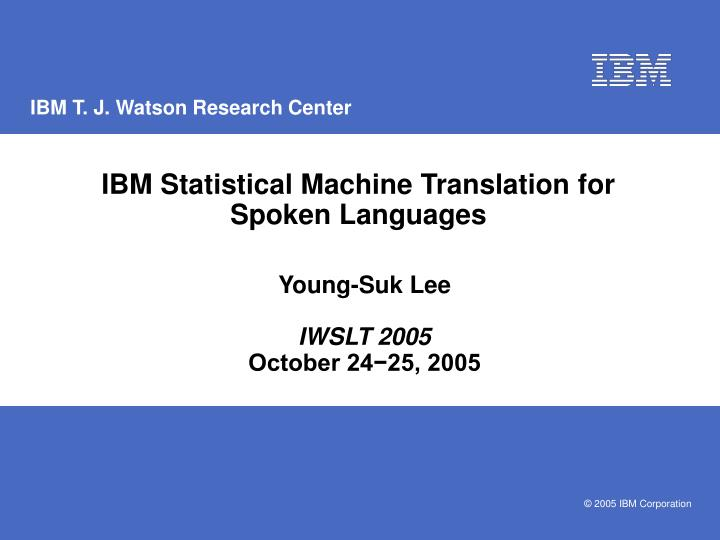 ibm statistical machine translation for spoken languages n.