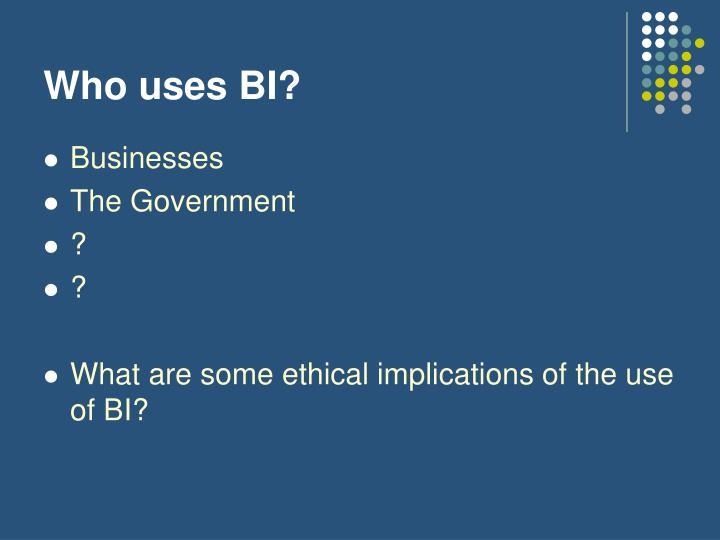Who uses BI?