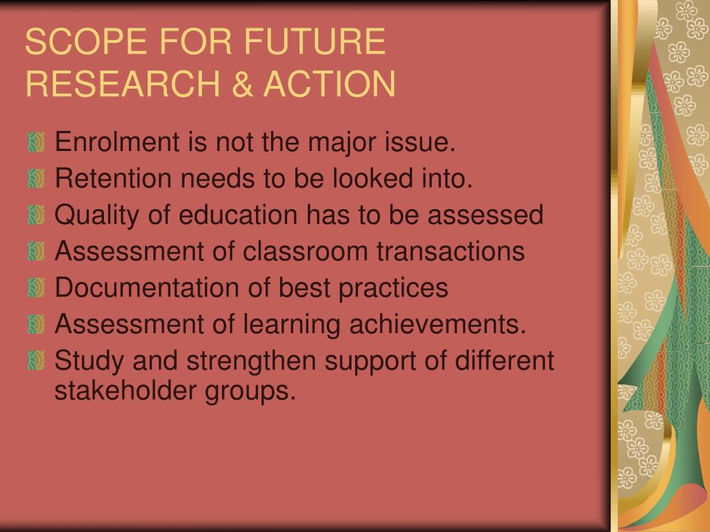 SCOPE FOR FUTURE RESEARCH & ACTION