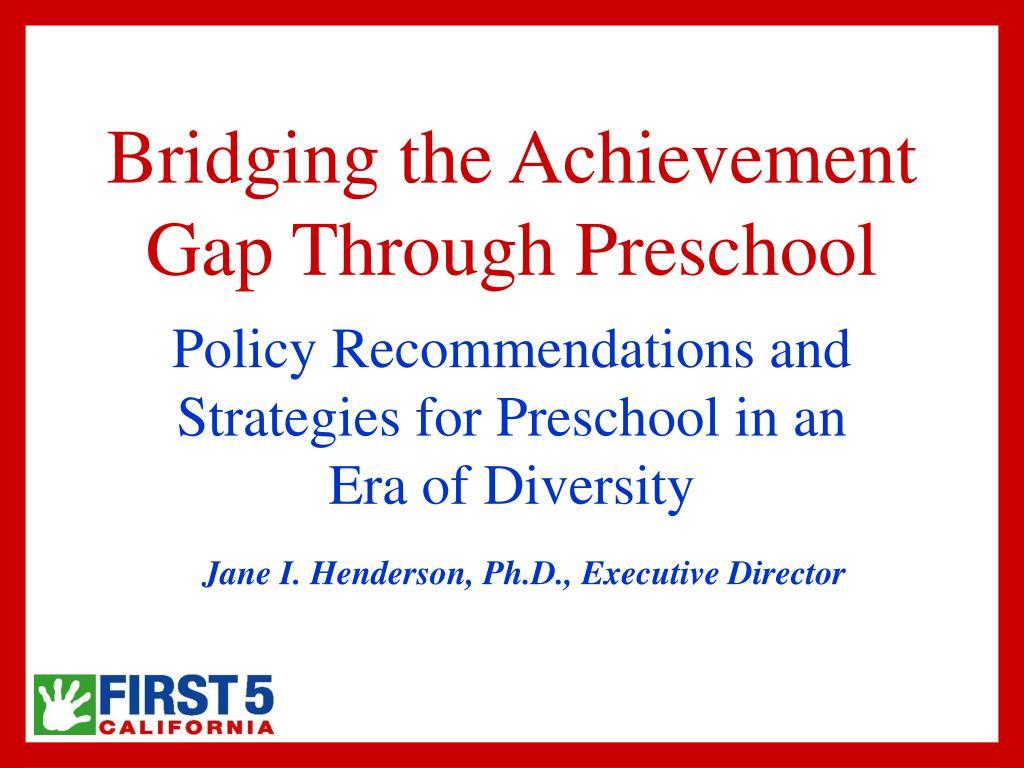 bridging the achievement gap through preschool l.