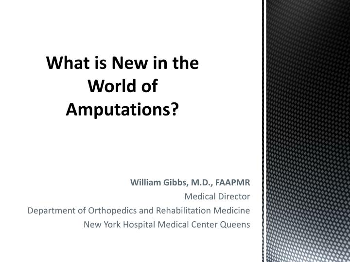 PPT - What is New in the World of Amputations? PowerPoint