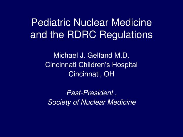 pediatric nuclear medicine and the rdrc regulations n.