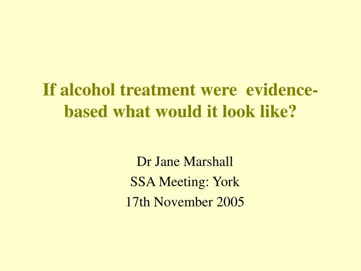 if alcohol treatment were evidence based what would it look like n.