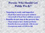 person who should get public pre k