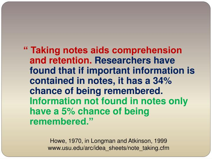 """ Taking notes aids comprehension and retention."