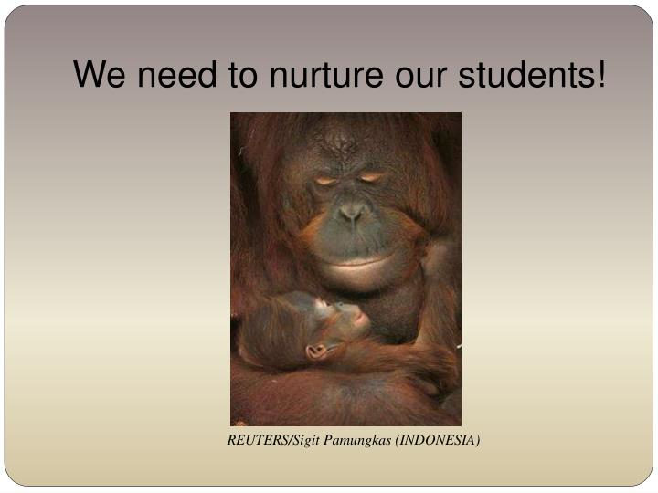 We need to nurture our students