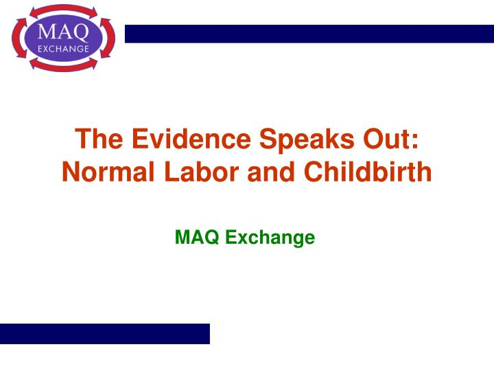 The evidence speaks out normal labor and childbirth