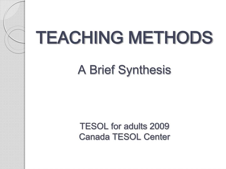 teaching methods a brief synthesis tesol for adults 2009 canada tesol center n.