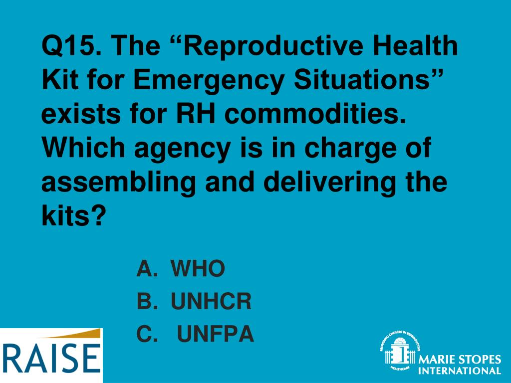 "Q15. The ""Reproductive Health Kit for Emergency Situations"" exists for RH commodities."
