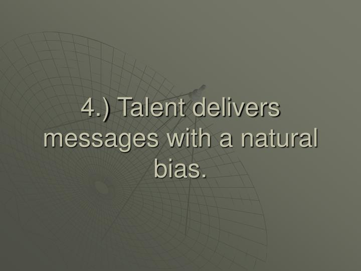4.) Talent delivers messages with a natural bias.