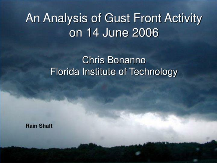 an analysis of gust front activity on 14 june 2006 chris bonanno florida institute of technology n.