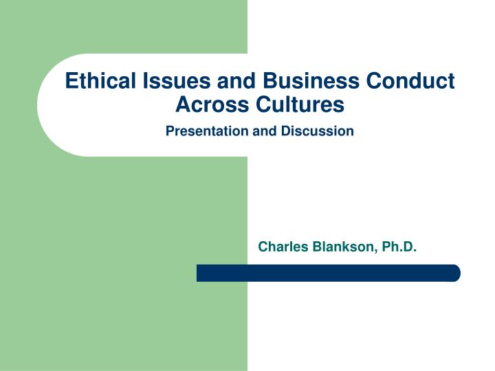 ethical issues and business conduct across cultures presentation and discussion n.