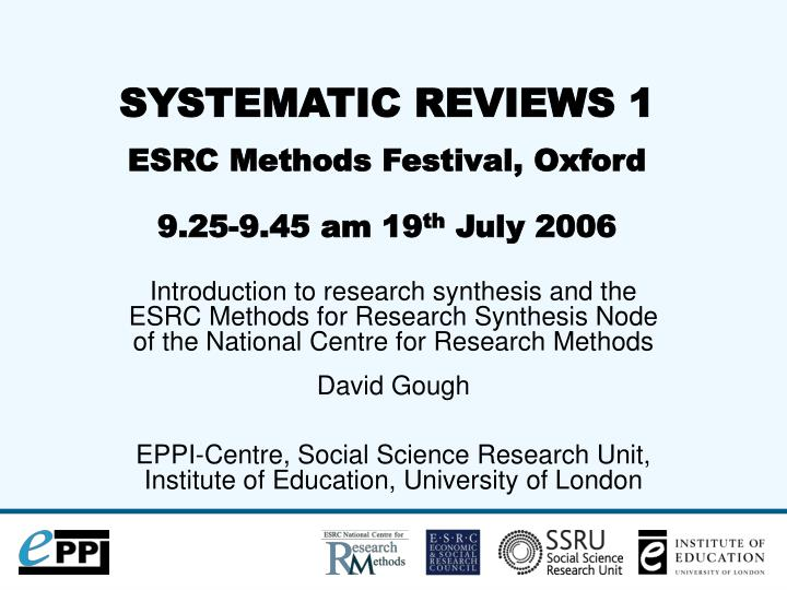 systematic reviews 1 esrc methods festival oxford 9 25 9 45 am 19 th july 2006 n.