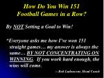 how do you win 151 football games in a row
