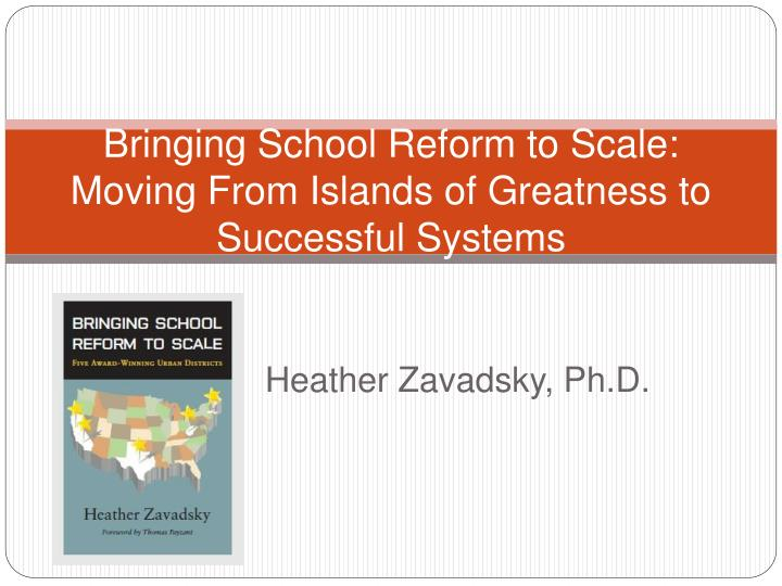 bringing school reform to scale moving from islands of greatness to successful systems n.