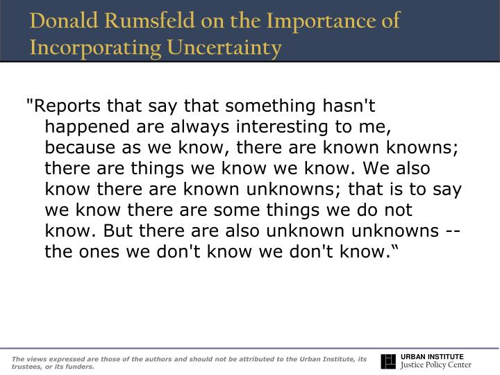 Donald Rumsfeld on the Importance of Incorporating Uncertainty