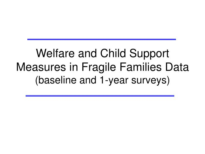 welfare and child support measures in fragile families data baseline and 1 year surveys n.