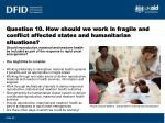 question 10 how should we work in fragile and conflict affected states and humanitarian situations