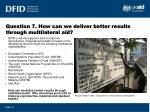 question 7 how can we deliver better results through multilateral aid