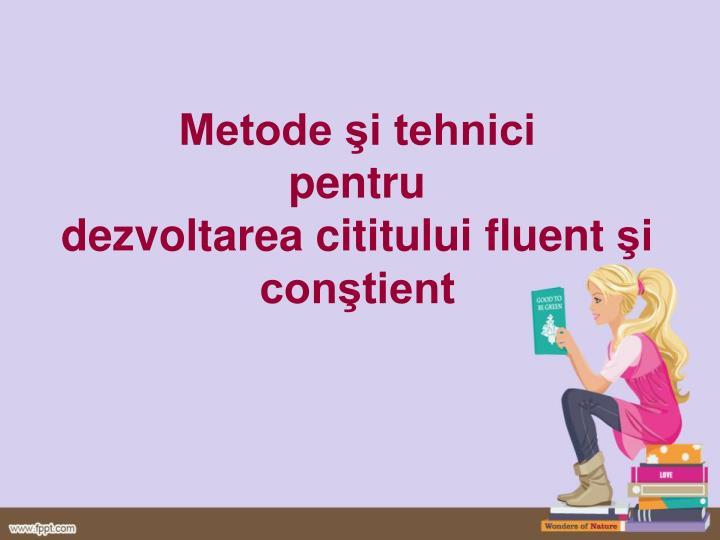 Metode i tehnici pentru dezvoltarea cititului fluent i con tient